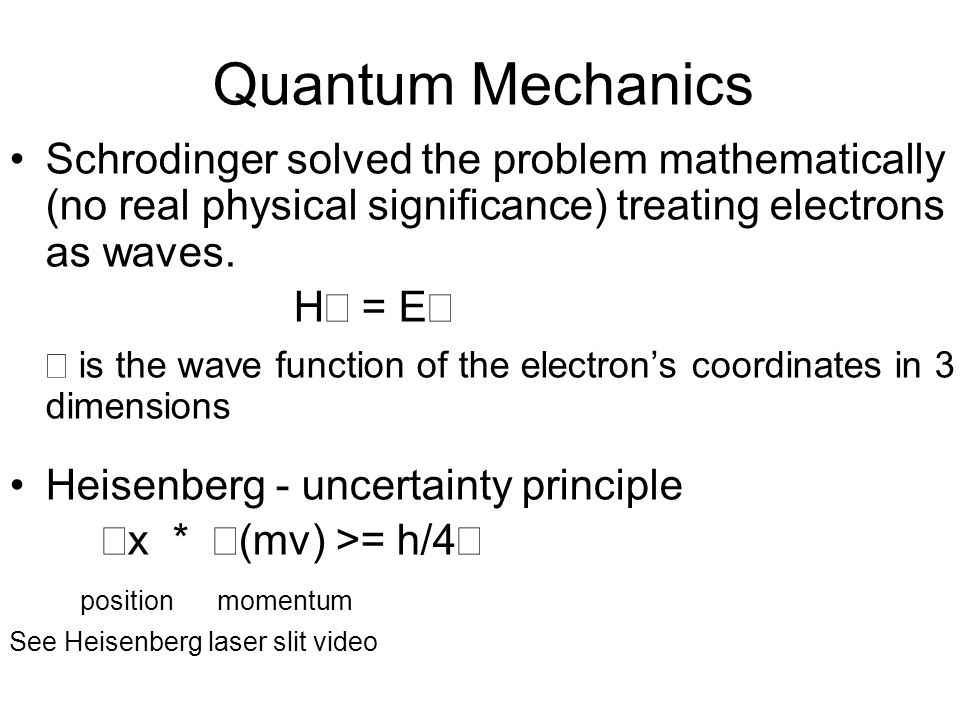 Quantum MechanicsSchrodinger solved the problem mathematically (no real physical significance) treating electrons as waves.