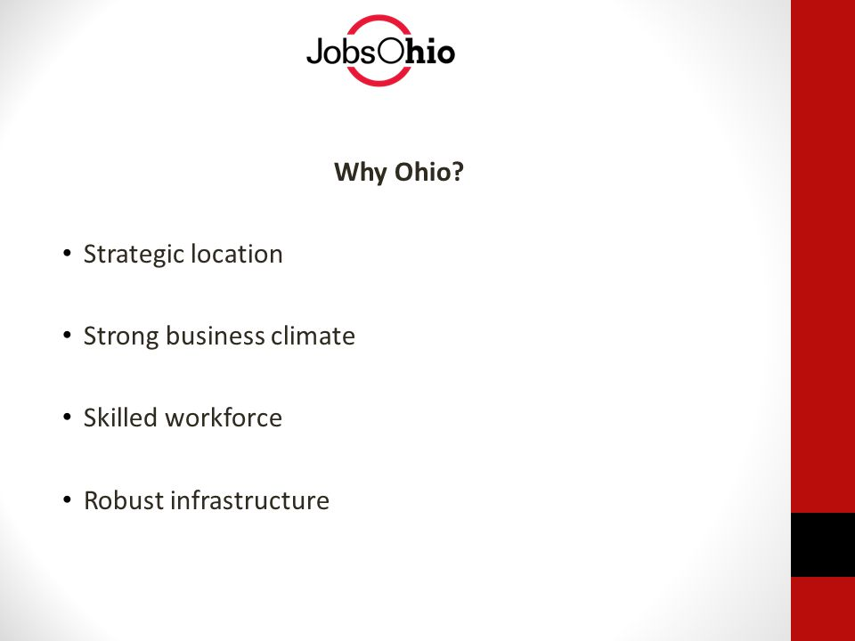 Why Ohio Strategic location Strong business climate Skilled workforce Robust infrastructure