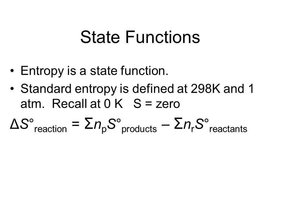 State Functions ΔS°reaction = ΣnpS°products – ΣnrS°reactants