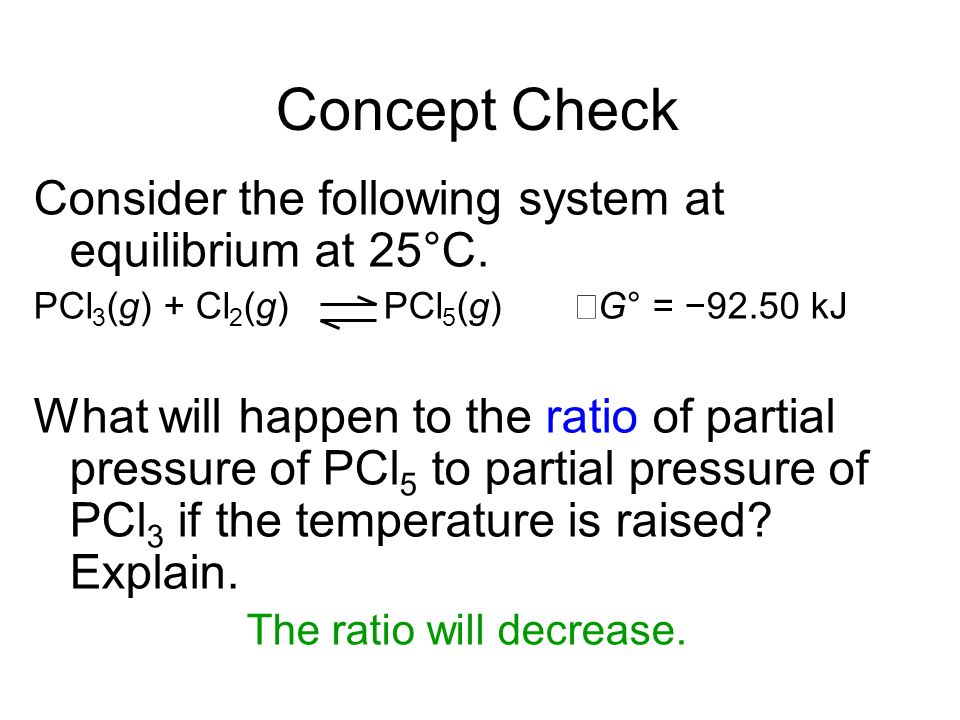 Concept Check Consider the following system at equilibrium at 25°C.