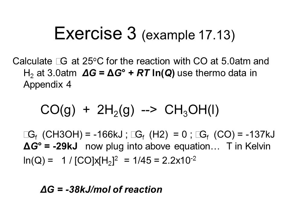 Exercise 3 (example 17.13) CO(g) + 2H2(g) --> CH3OH(l)