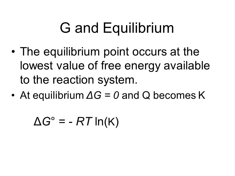 G and Equilibrium The equilibrium point occurs at the lowest value of free energy available to the reaction system.