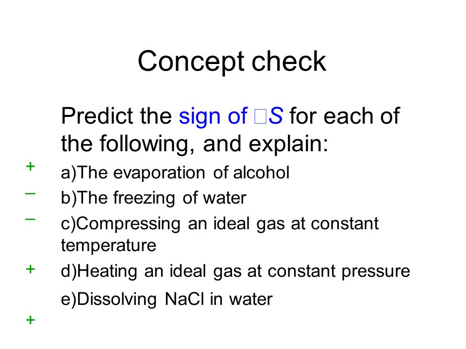 Concept check Predict the sign of ΔS for each of the following, and explain: The evaporation of alcohol.