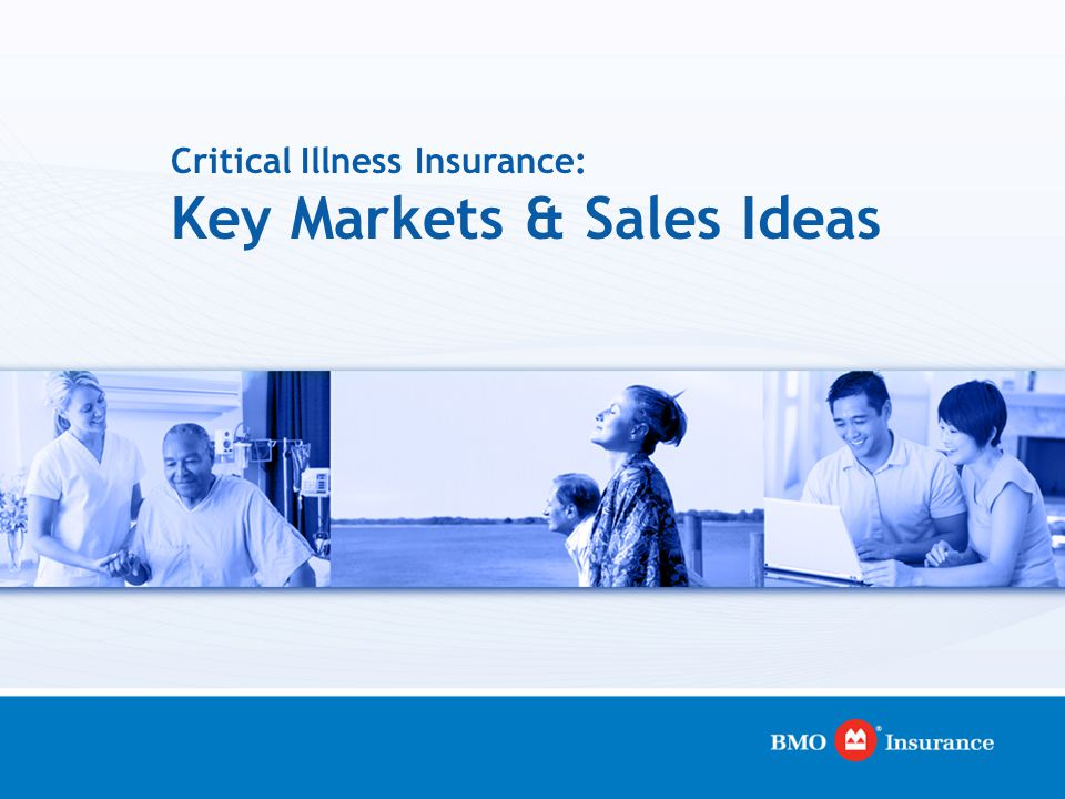 Critical Illness Insurance: Key Markets and Sales Ideas