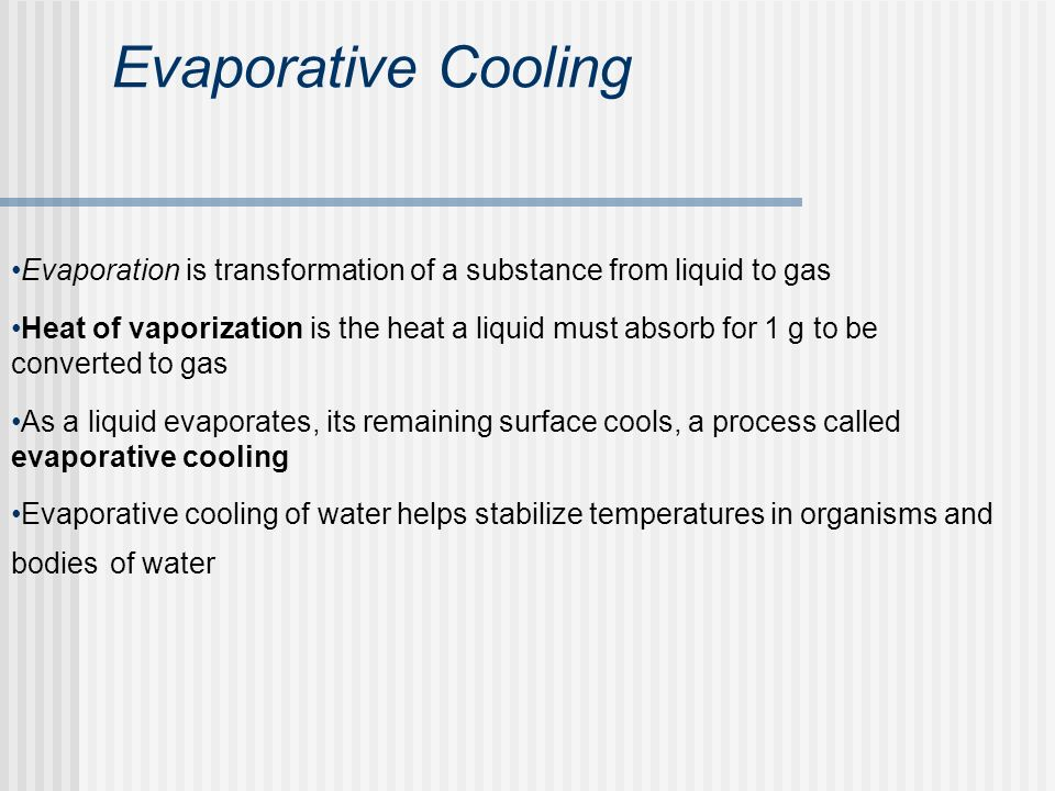 Evaporative Cooling Evaporation is transformation of a substance from liquid to gas.