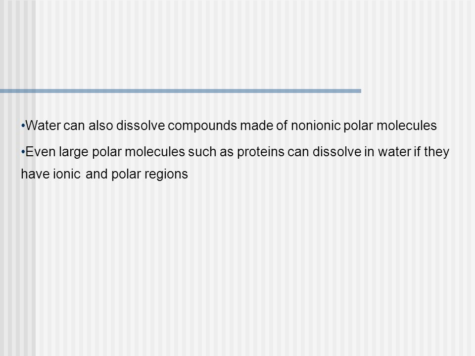 Water can also dissolve compounds made of nonionic polar molecules