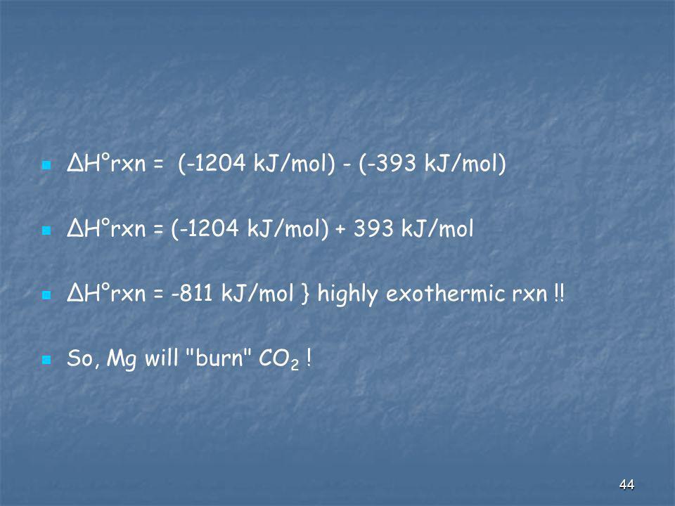 ΔH°rxn = (-1204 kJ/mol) - (-393 kJ/mol)