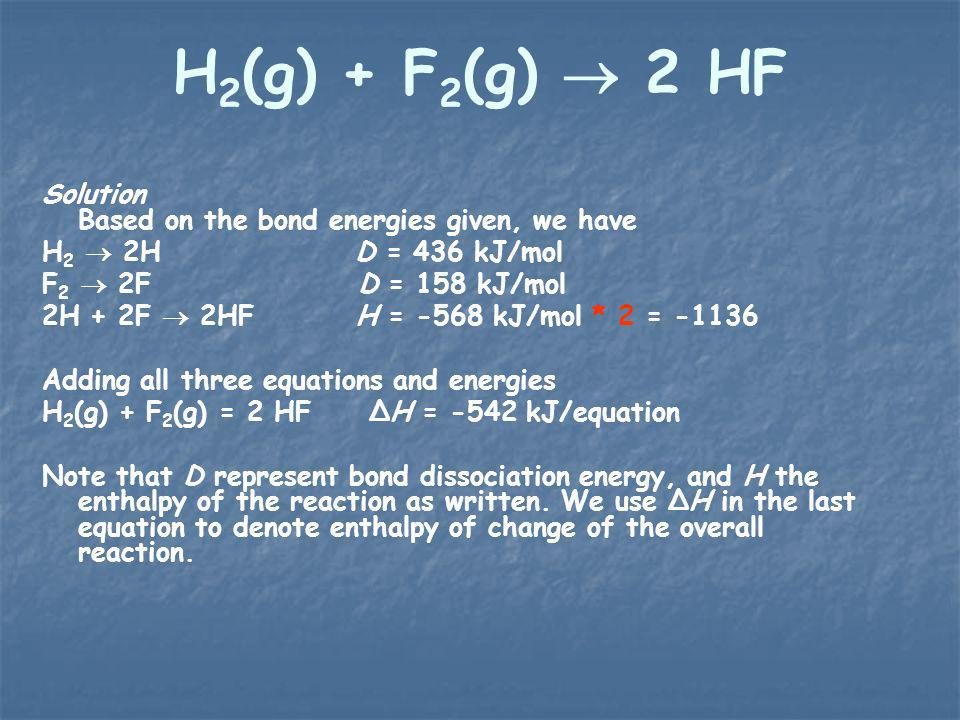 H2(g) + F2(g)  2 HF Solution Based on the bond energies given, we have. H2  2H D = 436 kJ/mol.