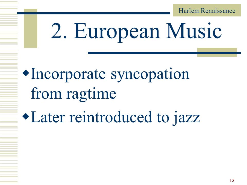 2. European Music Incorporate syncopation from ragtime