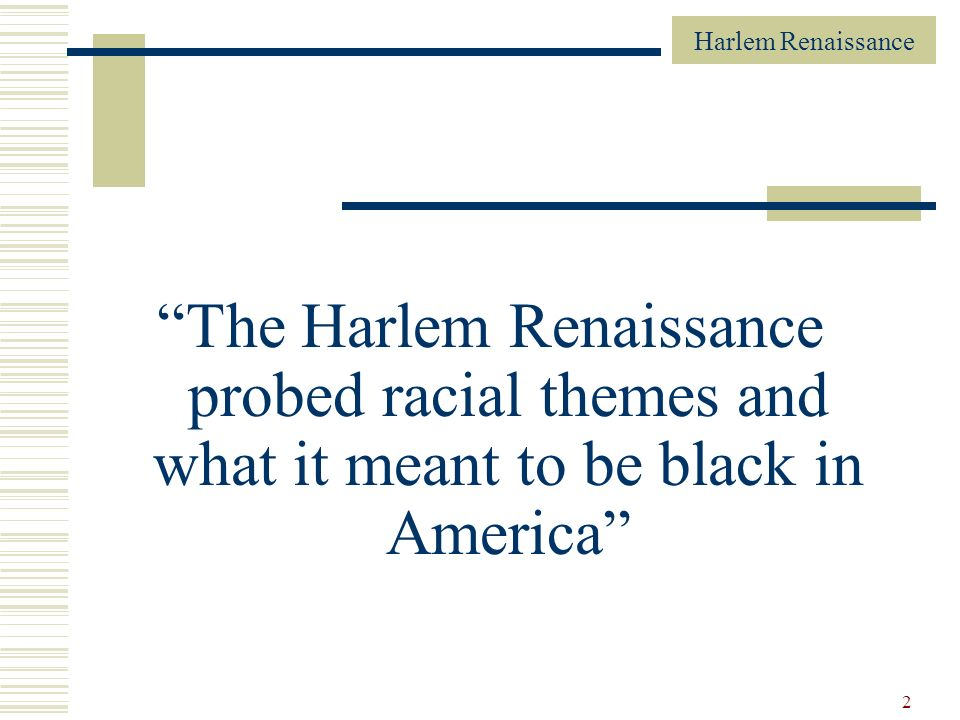 The Harlem Renaissance probed racial themes and what it meant to be black in America