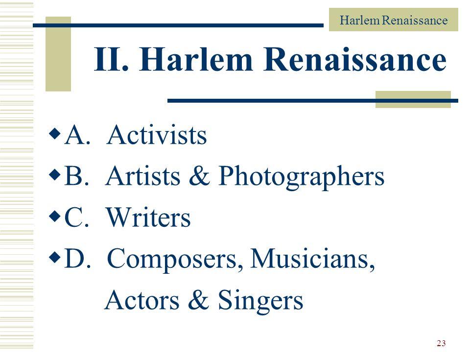 II. Harlem Renaissance A. Activists B. Artists & Photographers