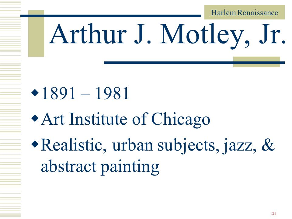 Arthur J. Motley, Jr. 1891 – 1981 Art Institute of Chicago