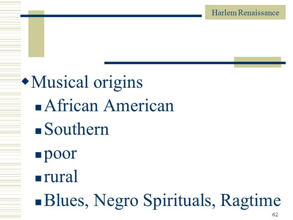 Musical origins African American Southern poor rural Blues, Negro Spirituals, Ragtime