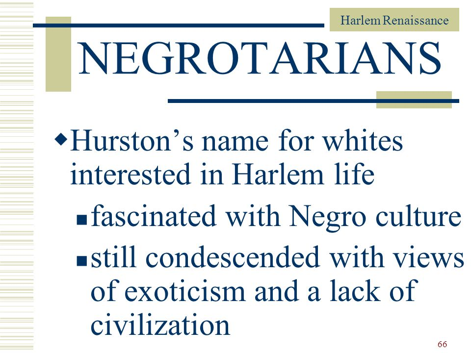 NEGROTARIANS Hurston's name for whites interested in Harlem life