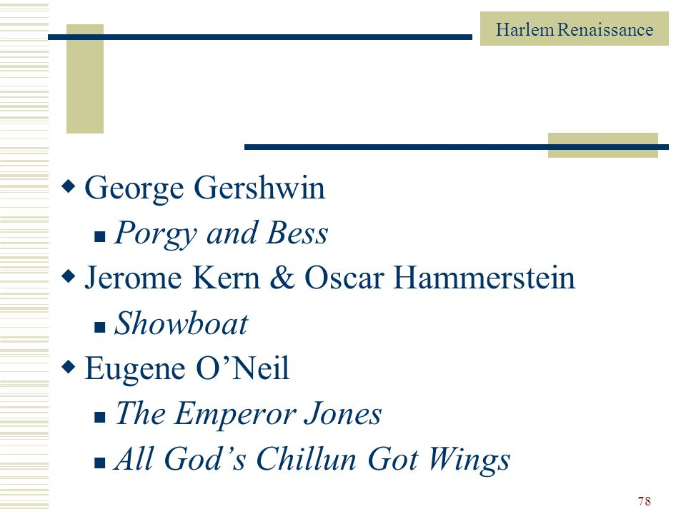 George Gershwin Porgy and Bess. Jerome Kern & Oscar Hammerstein. Showboat. Eugene O'Neil. The Emperor Jones.