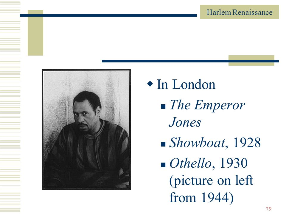 In London The Emperor Jones Showboat, 1928 Othello, 1930 (picture on left from 1944)