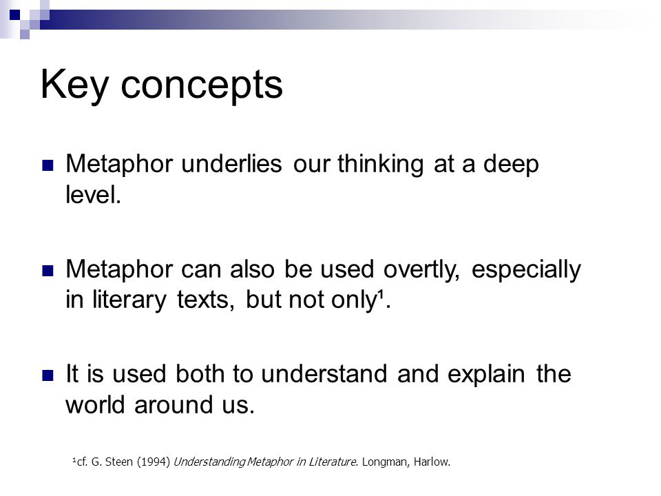 Key concepts Metaphor underlies our thinking at a deep level.