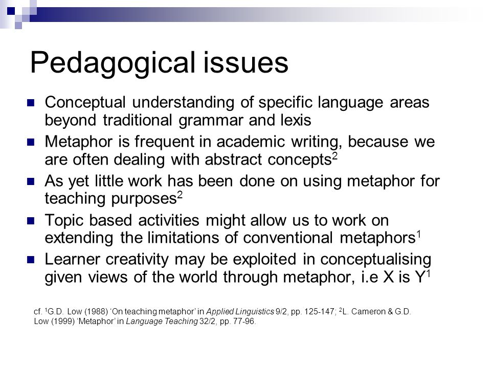 Pedagogical issues Conceptual understanding of specific language areas beyond traditional grammar and lexis.