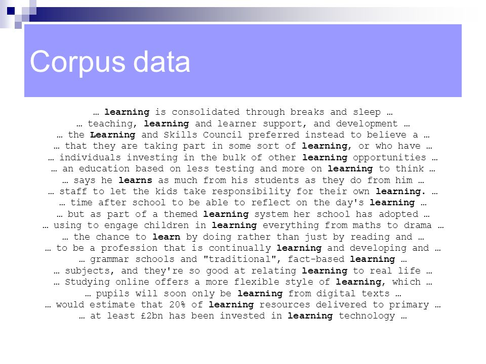 Corpus data … learning is consolidated through breaks and sleep …
