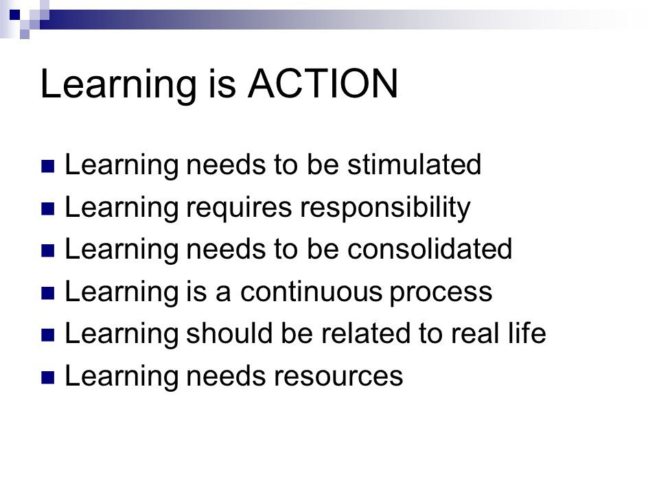 Learning is ACTION Learning needs to be stimulated