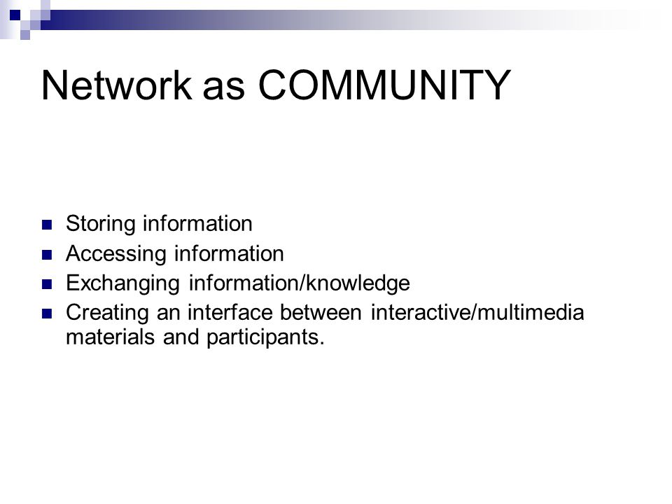 Network as COMMUNITY Storing information Accessing information