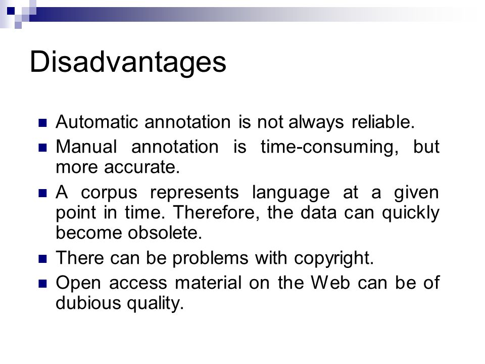 Disadvantages Automatic annotation is not always reliable.