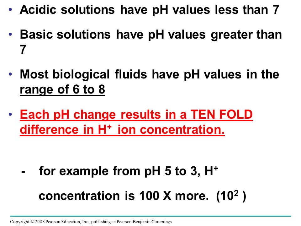 Acidic solutions have pH values less than 7