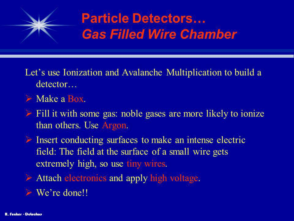 Particle Detectors… Gas Filled Wire Chamber