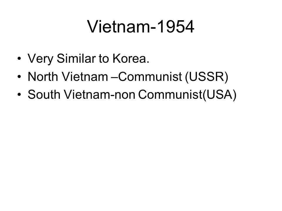 Vietnam-1954 Very Similar to Korea. North Vietnam –Communist (USSR)