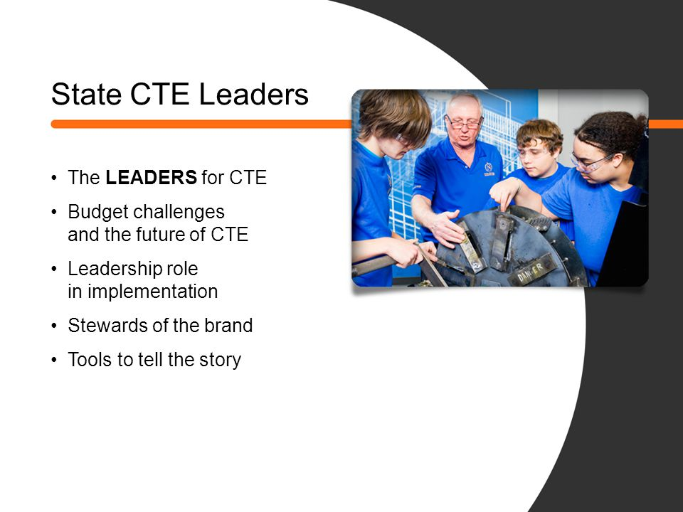 State CTE Leaders The LEADERS for CTE