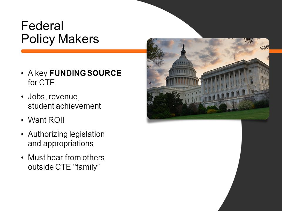 Federal Policy Makers A key FUNDING SOURCE for CTE