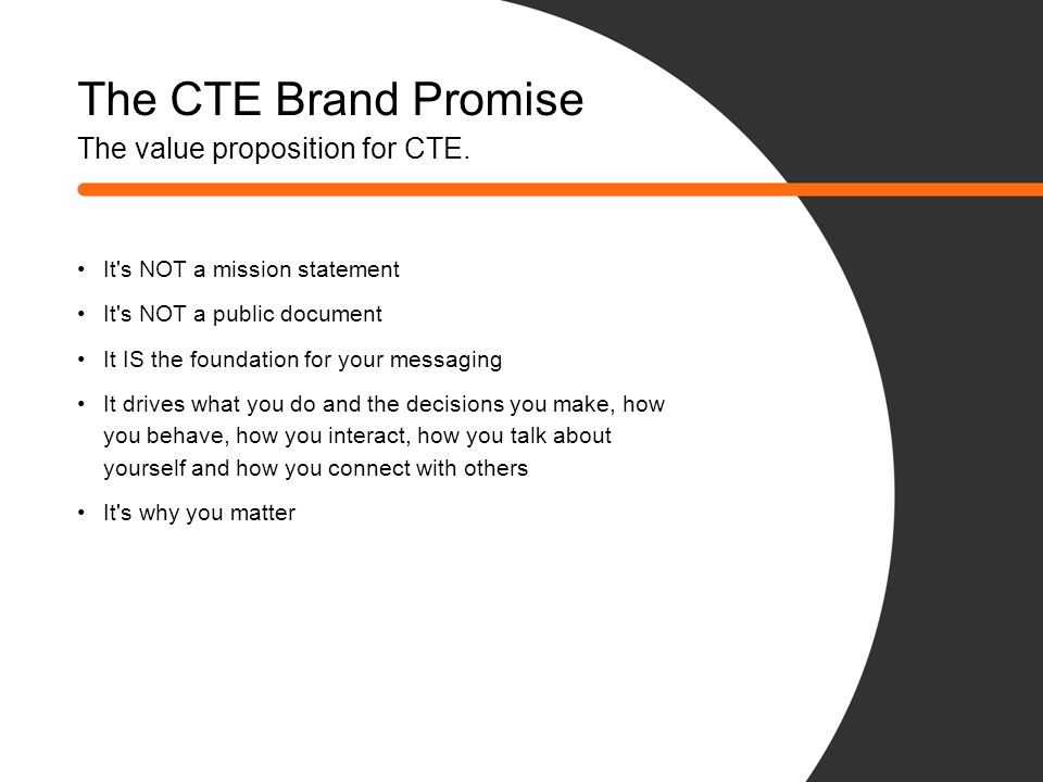 The CTE Brand Promise The value proposition for CTE.