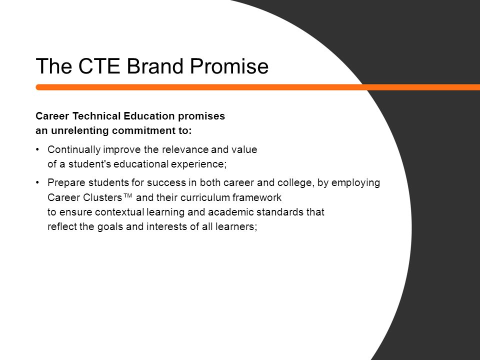 The CTE Brand Promise Career Technical Education promises an unrelenting commitment to: