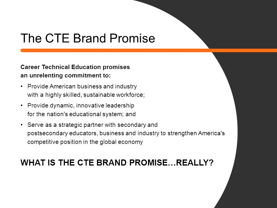 The CTE Brand Promise WHAT IS THE CTE BRAND PROMISE…REALLY