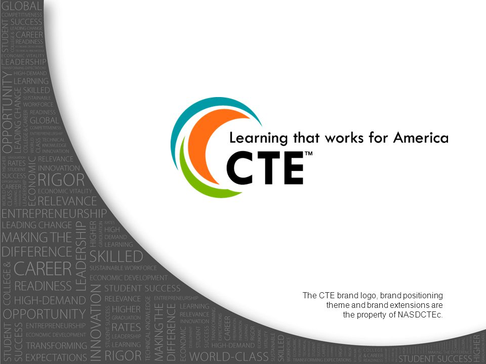 The CTE brand logo, brand positioning theme and brand extensions are the property of NASDCTEc.
