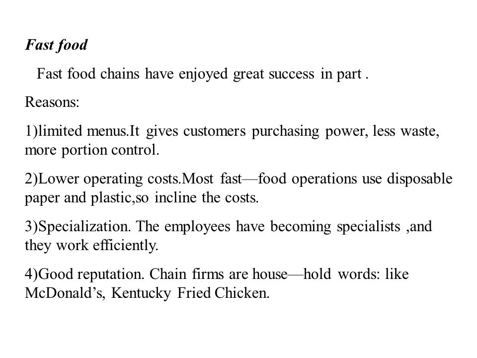 Fast food Fast food chains have enjoyed great success in part . Reasons: