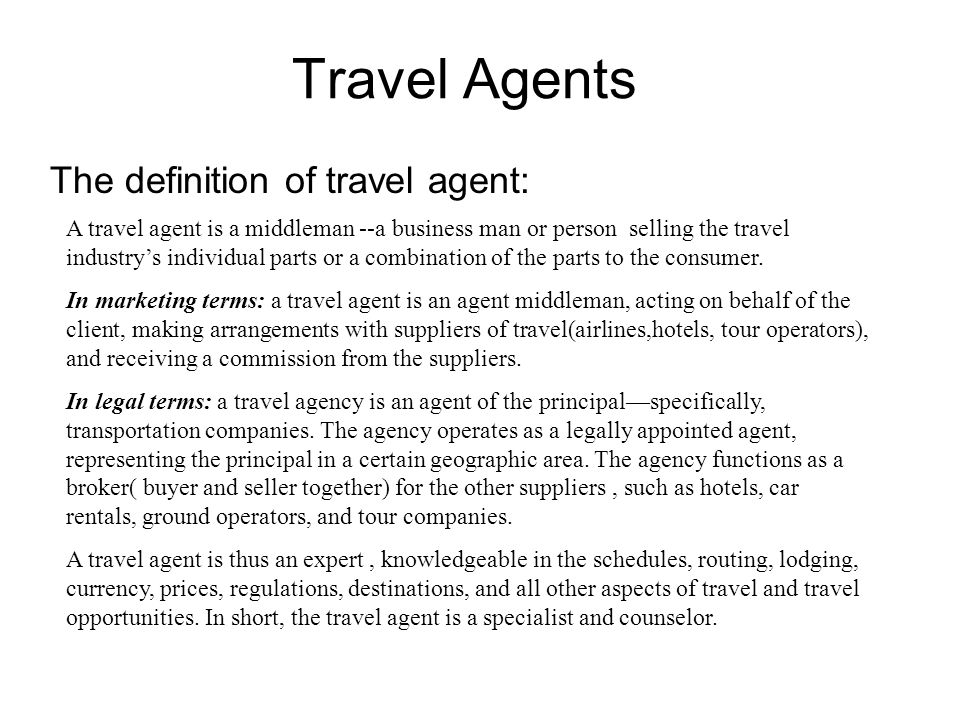 Travel Agents The definition of travel agent: