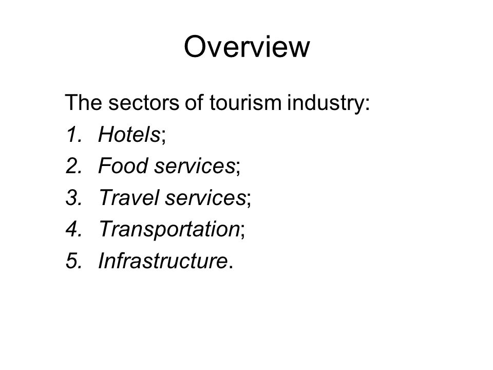 Overview The sectors of tourism industry: Hotels; Food services;