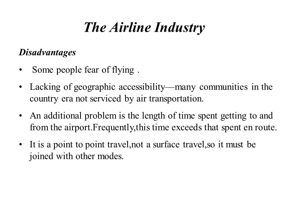 The Airline Industry Disadvantages Some people fear of flying .