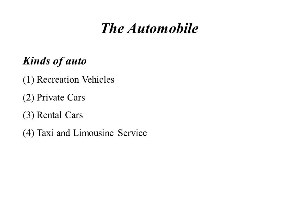 The Automobile Kinds of auto (1) Recreation Vehicles (2) Private Cars
