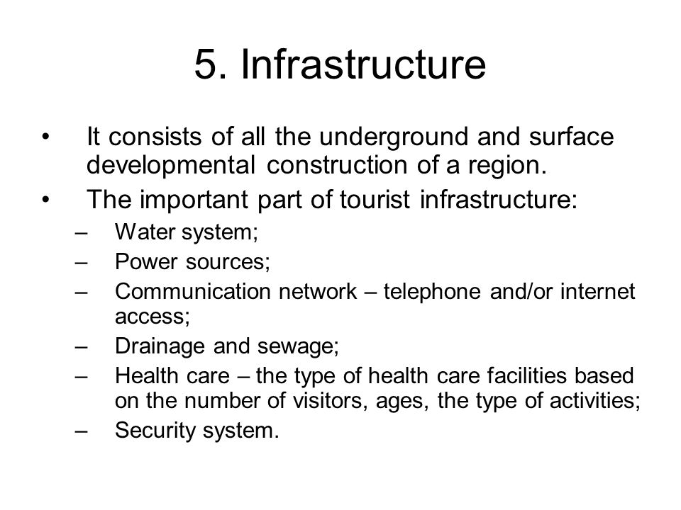 5. Infrastructure It consists of all the underground and surface developmental construction of a region.