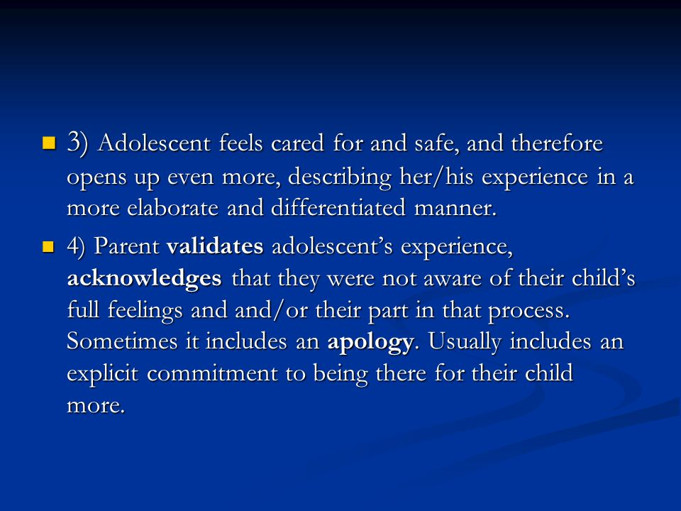 3) Adolescent feels cared for and safe, and therefore opens up even more, describing her/his experience in a more elaborate and differentiated manner.