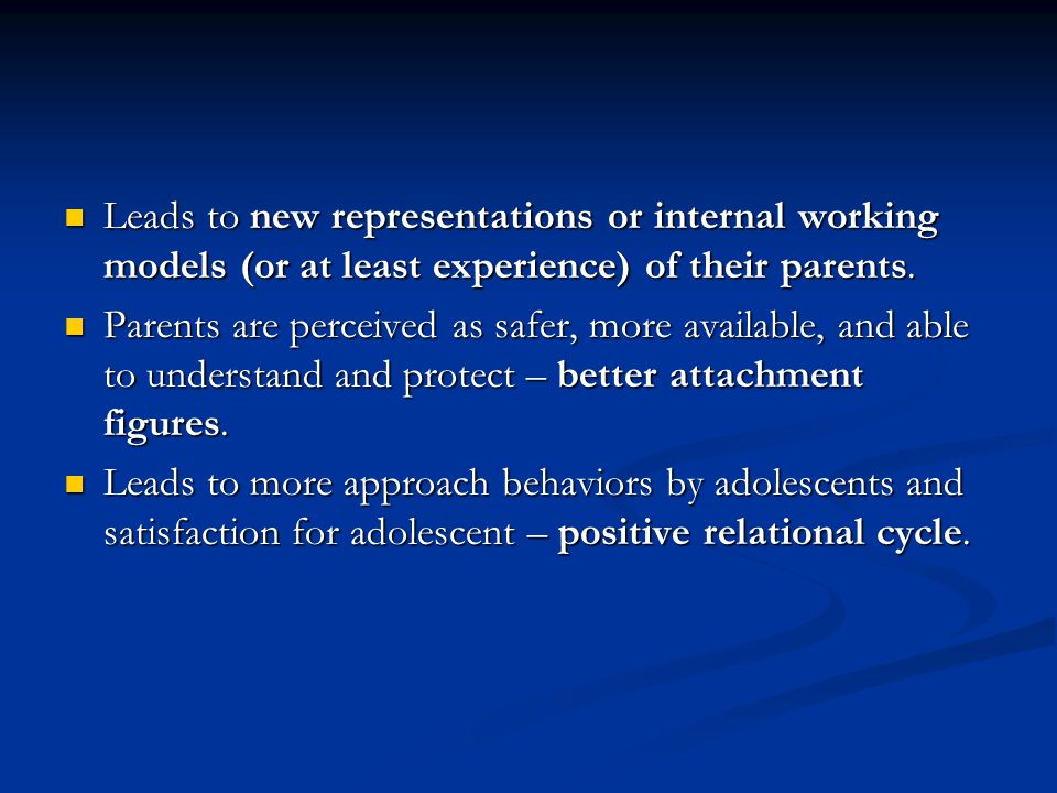 Leads to new representations or internal working models (or at least experience) of their parents.