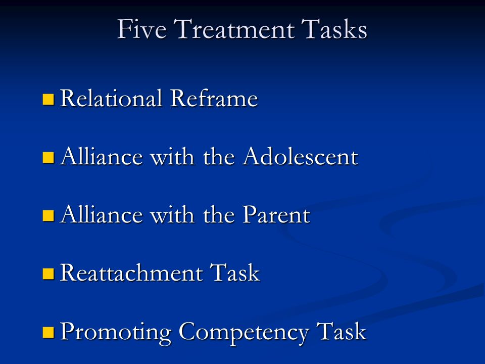 Five Treatment Tasks Relational Reframe Alliance with the Adolescent