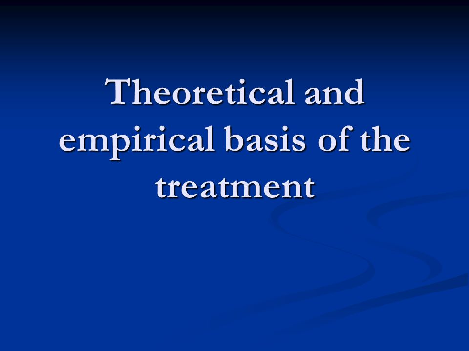 Theoretical and empirical basis of the treatment