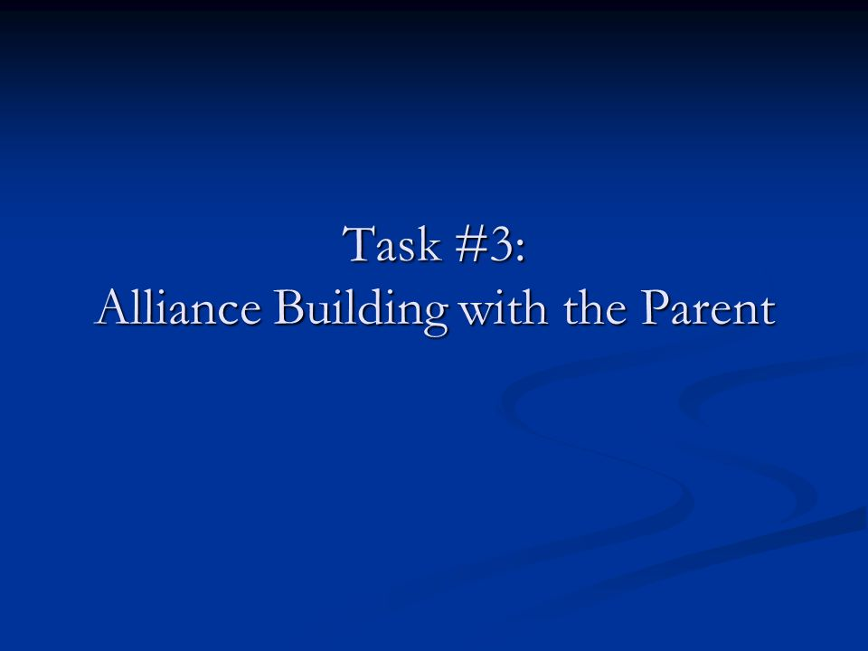 Task #3: Alliance Building with the Parent