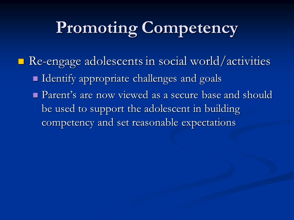 Promoting Competency Re-engage adolescents in social world/activities