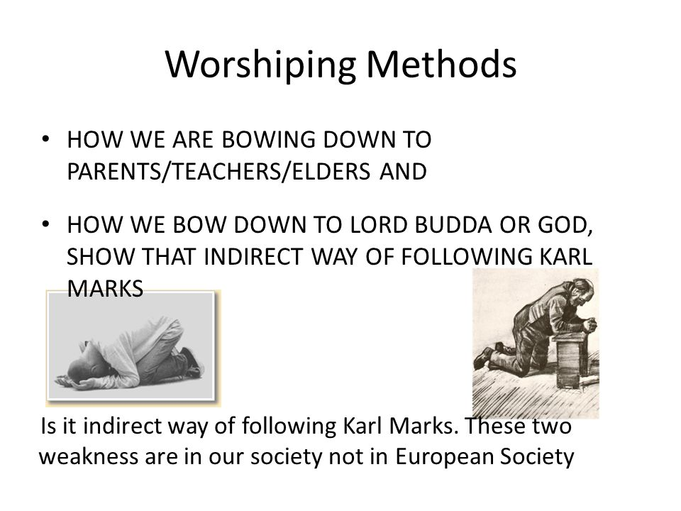Worshiping Methods HOW WE ARE BOWING DOWN TO PARENTS/TEACHERS/ELDERS AND.