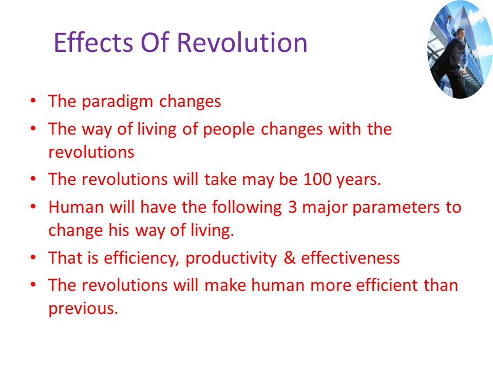 Effects Of Revolution The paradigm changes