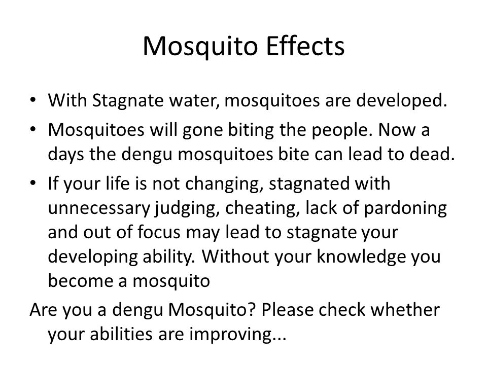 Mosquito Effects With Stagnate water, mosquitoes are developed.